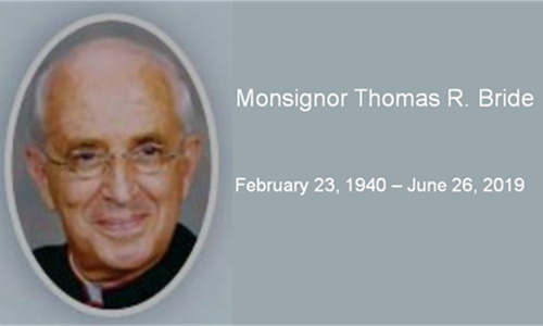 Monsignor Thomas R. Bride -- February 23, 1940 – June 26, 2019