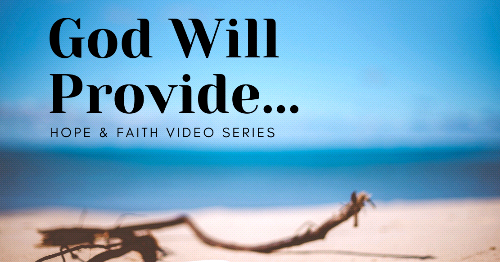God Will Provide - Hope and Faith Video Series