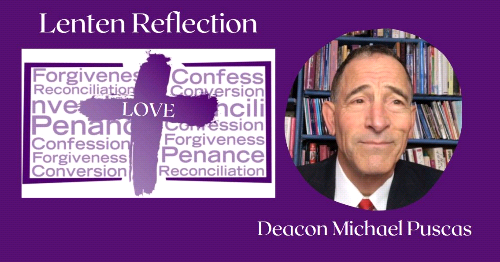 Lenten Reflection- Deacon Michael Puscas