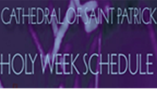 Holy Week Schedule- Cathedral of Saint Patrick
